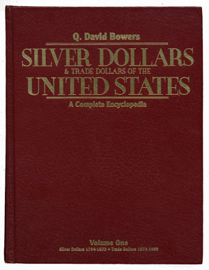 Silver Dollars & Trade Dollars of the United States - A Complete Encyclopedia, by Q. David Bowers
