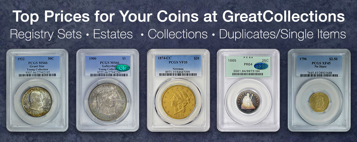 Top Prices for Your Coins at GreatCollections: Registry Sets, Estates, Collections, Duplicates/Single Items